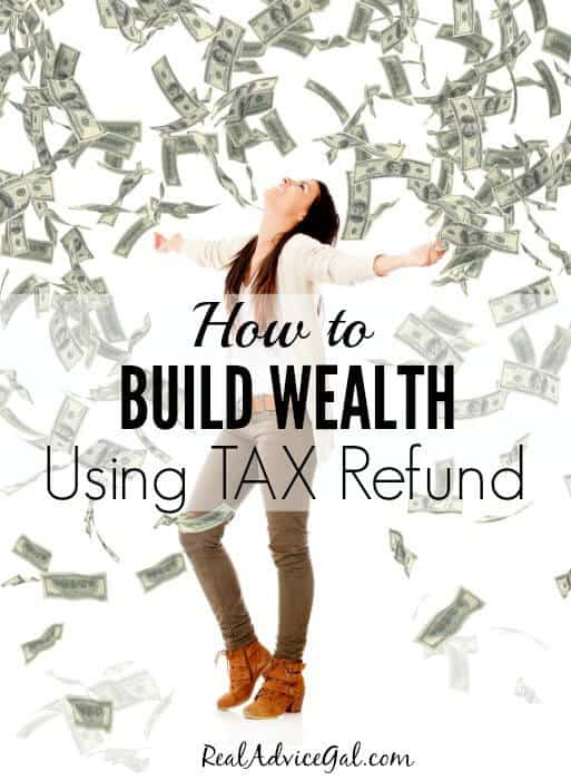 Find out the secret on How to Use Your Tax Refund to Build Wealth