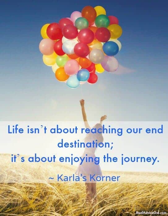 Life isn't about reaching our end destination; it's about enjoying the journey.