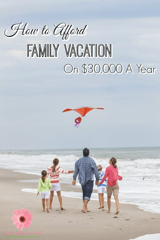 How To Afford Family Vacation On $30,000 A Year